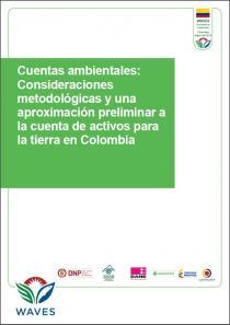 Cuentas ambientales: Consideraciones metodológicas y una aproximación preliminar a la cuenta de activos para la tierra en Colombia