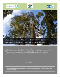Assessing and Valuing Ecosystem Services in the Ankeniheny-Zahamena Corridor: A Demonstration Case Study for the Wealth Accounting and the Valuation of Ecosystem Services (WAVES) Global Partnership