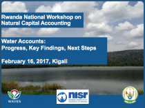 Presentation at Rwanda National Workshop on Natural Capital Accounting Water Accounts: Progress, Key Findings, Next Steps
